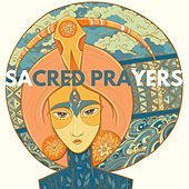 Sacred Prayers - Tranquility, Calming Music, Deep Spirituality by Various Artists