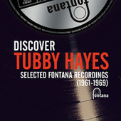 Discover Tubby Hayes - Selected Fontana Recordings (1961-1969) by Tubby Hayes