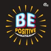 Be Positive by Shreya Ghoshal, Shwetha Menon, Lola, Devdutt, Jayasurya, Raghu Dixit, Anne Amie, Nakul Abhyankar, Shankar Mahadevan, Sooraj S. Kurup, Rzee, Sithara Krishnakumar, Ganesh Sundaram, Bijibal, Sayanora, Manju Warrier, Sanoop, Shaan Rahman, Arun Haridas Kamath