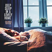 Deep Sleep in a Lovely Home – Lullabies for Kids de Various Artists