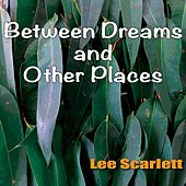 Between Dreams and Other Places by Lee Scarlett