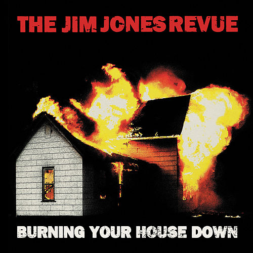 Burning Your House Down by The Jim Jones Revue