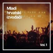 Mladi hrvatski izvođači, Vol. 1 by Various Artists