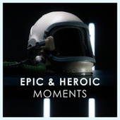 Epic & Heroic Moments by Various Artists