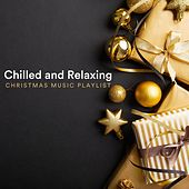 Chilled and Relaxing Christmas Music Playlist di Various Artists