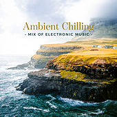 Ambient Chilling – Mix of Electronic Music de Various Artists