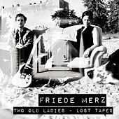 Two Old Ladies - Lost Tapes by Friede Merz