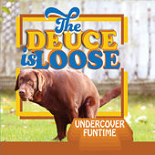 The Deuce Is Loose by Undercover Funtime