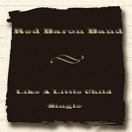 Like a Little Child - Single by Red Baron Band