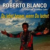 Du lebst besser, wenn Du Lachst von Roberto Blanco