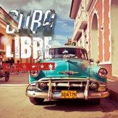 Cuba Libre (Las mejores canciones cubanas bailan y escuchan) by Various Artists