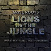 Lions in the Jungle (feat. Lutan Fyah, Nattali Rize & Turbulence) by Arise Roots