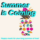 Summer Is Coming (Happy music for your long summer of heat) von Various Artists