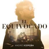 El Equivocado by Andrés Cepeda