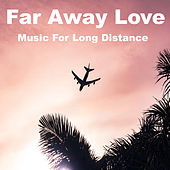 Far Away Love Music For Long Distance von Various Artists