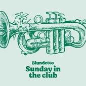 Sunday in the Club de Blundetto