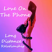 Love On The Phone Long Distance Relationship von Various Artists