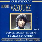 Volver, Volver - Mi Viejo - Caballo Viejo de Alberto Vazquez