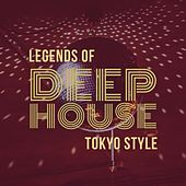Legends of Deep House: Tokyo Style by Various Artists