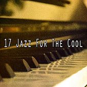 17 Jazz for the Cool von Chillout Lounge