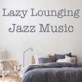 Lazy Lounging Jazz Music de Various Artists