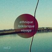 Ethnique Folklorique Voyage, Vol. 3 by Various Artists