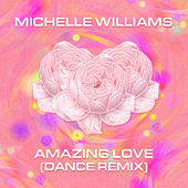 Amazing Love (Dance Remix) fra Michelle Williams