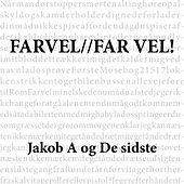 Farvel // Far vel! by Jakob A Og De Sidste