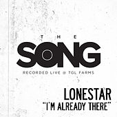 I'm Already There (The Song Recorded Live @ TGL Farms) by Lonestar