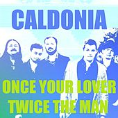 Once Your Lover, Twice the Man de Caldonia