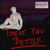 Treat You Better de The RedLine