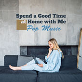 Spend a Good Time at Home with Me – Pop Music by Various Artists