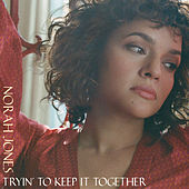 Tryin' To Keep It Together von Norah Jones