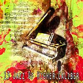 13 Jazz of Higher Caliber by Bar Lounge