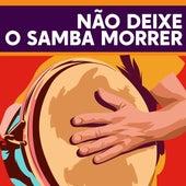 Não deixe o samba morrer by Various Artists