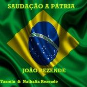 Saudação a Pátria (feat. Yasmin & Nathalia Rezende) by João Rezende