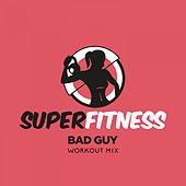 Bad Guy (Workout Mix) by Super Fitness
