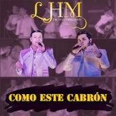 Como Este Cabron by Los Hermanos Martinez y Su Nueva Generacion