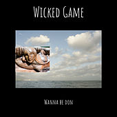Wicked Game by Wanna Be Don