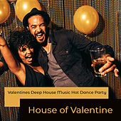 House of Valentine: Valentines Deep House Music Hot Dance Party by Various Artists