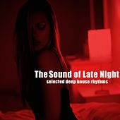 The Sound of Late Night (Selected Deep House Rhythms) di Various Artists
