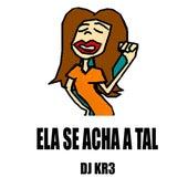 Ela Se Acha a Tal de DJ Kr3