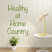 Healthy at Home Country von Various Artists