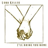 I'll Bring You Home by Luna Keller