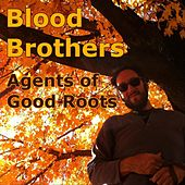 Blood Brothers de Agents Of Good Roots