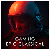 Gaming - Epic Classical by Various Artists