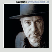 Nobody Knows Where I Am de Danny Frazier