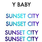 Y Baby by Sunset City!