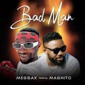 Bad Man (feat. Magnito) by Meggax