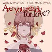 Are You Ready For Love? by Twism